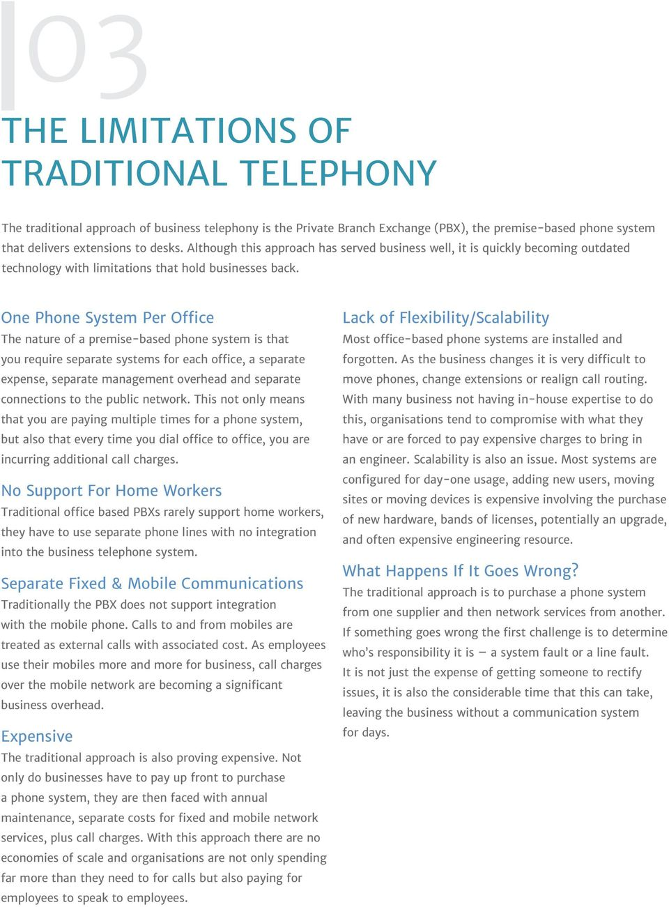 One Phone System Per Office The nature of a premise-based phone system is that you require separate systems for each office, a separate expense, separate management overhead and separate connections