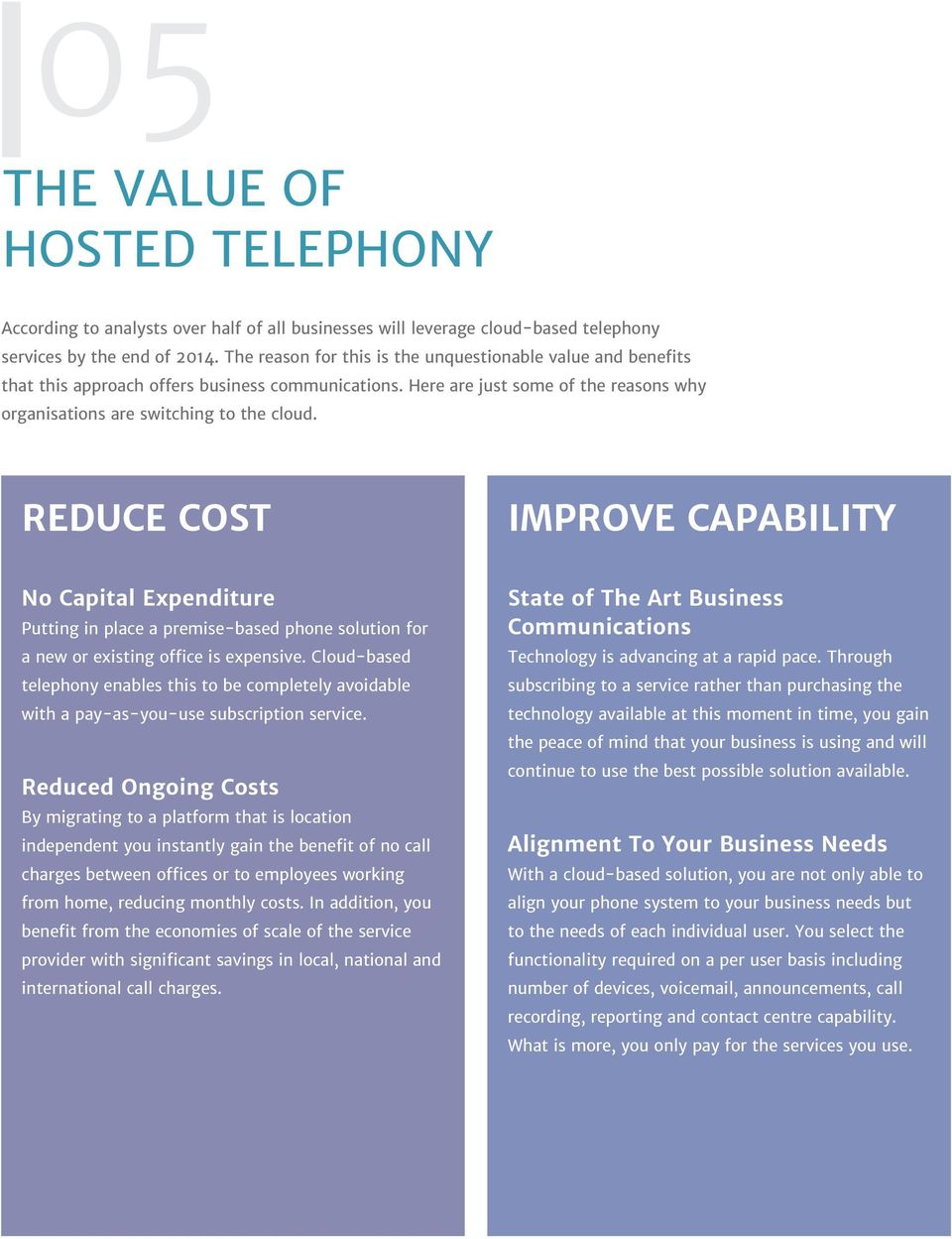 REDUCE COST IMPROVE CAPABILITY No Capital Expenditure Putting in place a premise-based phone solution for a new or existing office is expensive.