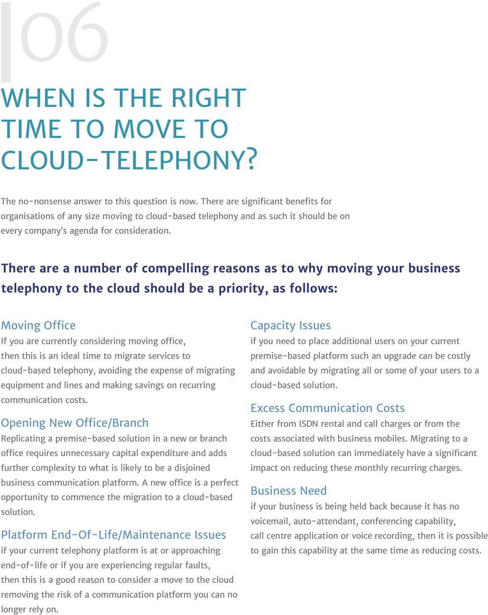 There are a number of compelling reasons as to why moving your business telephony to the cloud should be a priority, as follows: Moving Office If you are currently considering moving office, then