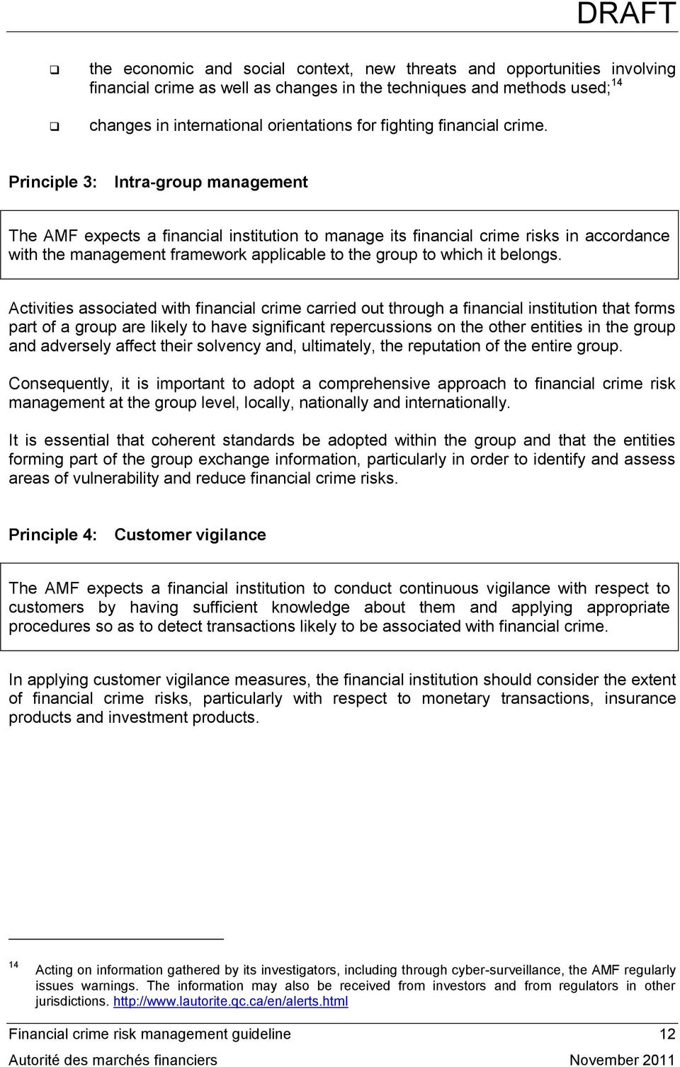 Principle 3: Intra-group management The AMF expects a financial institution to manage its financial crime risks in accordance with the management framework applicable to the group to which it belongs.