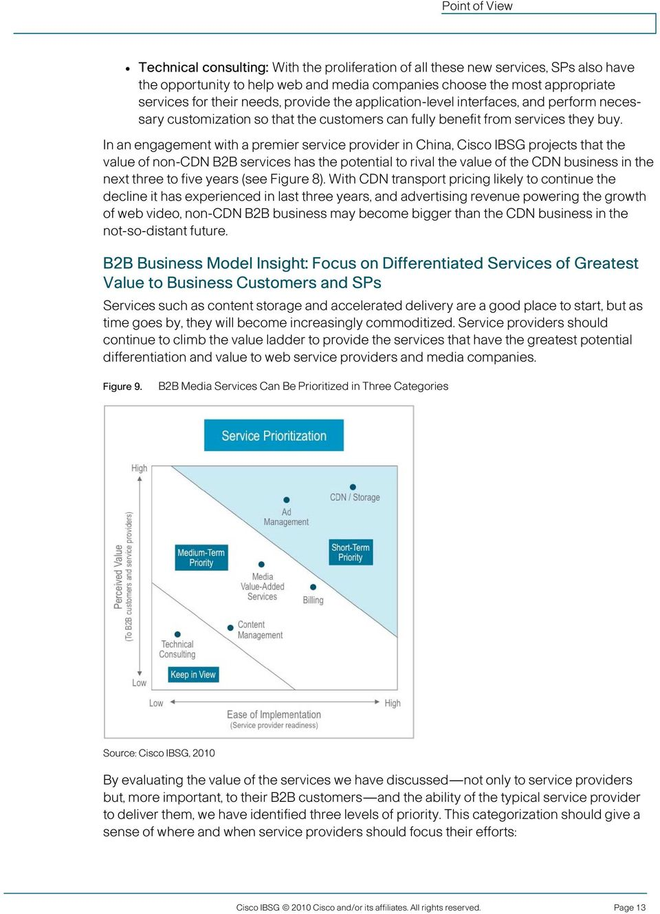 In an engagement with a premier service provider in China, Cisco IBSG projects that the value of non-cdn B2B services has the potential to rival the value of the CDN business in the next three to