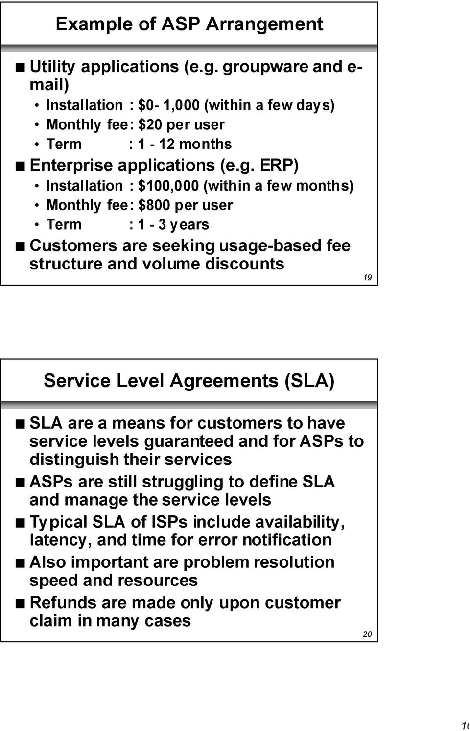 (SLA) n SLA are a means for customers to have service levels guaranteed and for ASPs to distinguish their services n ASPs are still struggling to define SLA and manage the service levels n Typical