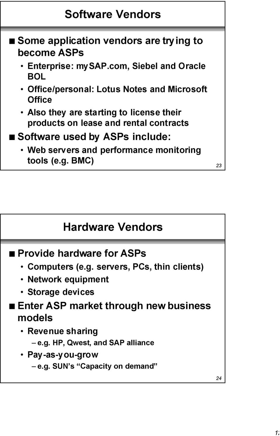 contracts n Software used by ASPs include: Web servers and performance monitoring tools (e.g. BMC) 23 Hardware Vendors n Provide hardware for ASPs Computers (e.