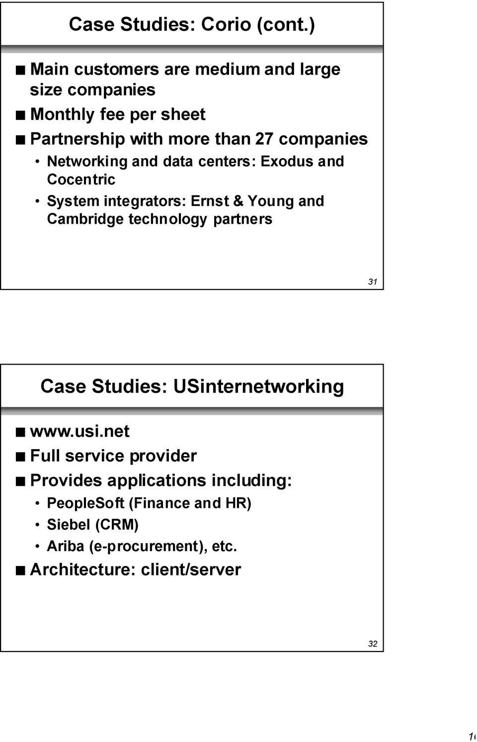 companies Networking and data centers: Exodus and Cocentric System integrators: Ernst & Young and Cambridge technology