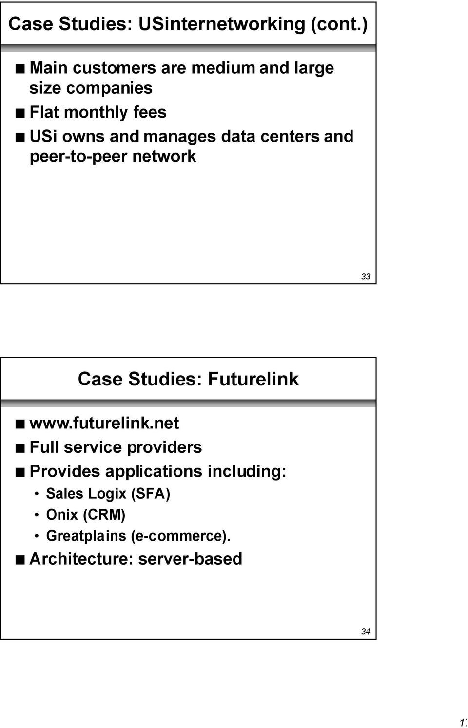 manages data centers and peer-to-peer network 33 Case Studies: Futurelink n www.futurelink.