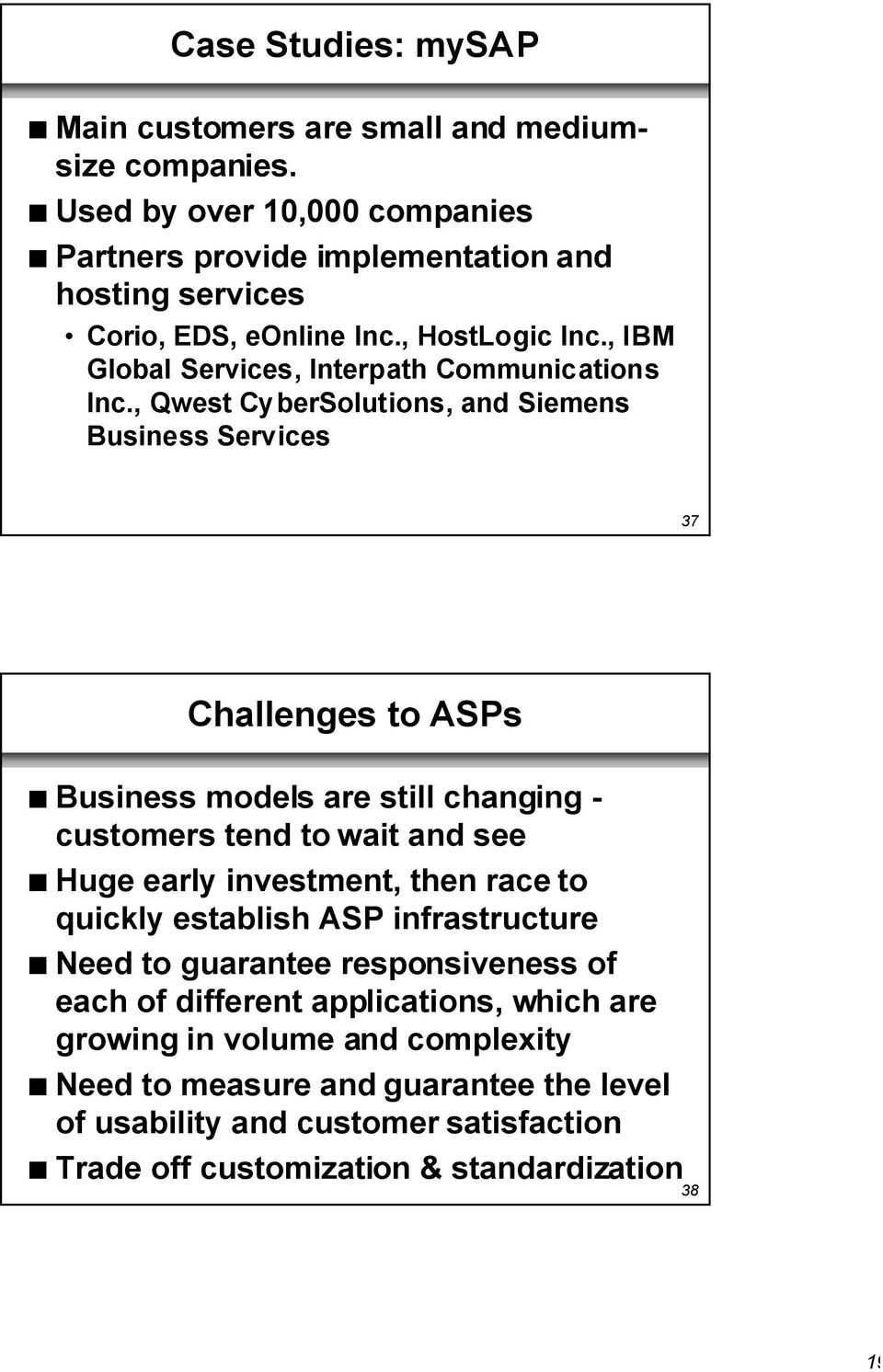 , Qwest CyberSolutions, and Siemens Business Services 37 Challenges to ASPs n Business models are still changing - customers tend to wait and see n Huge early investment, then