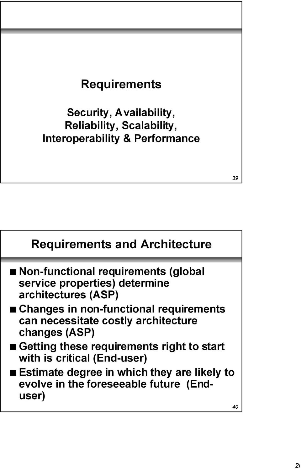 non-functional requirements can necessitate costly architecture changes (ASP) n Getting these requirements right to