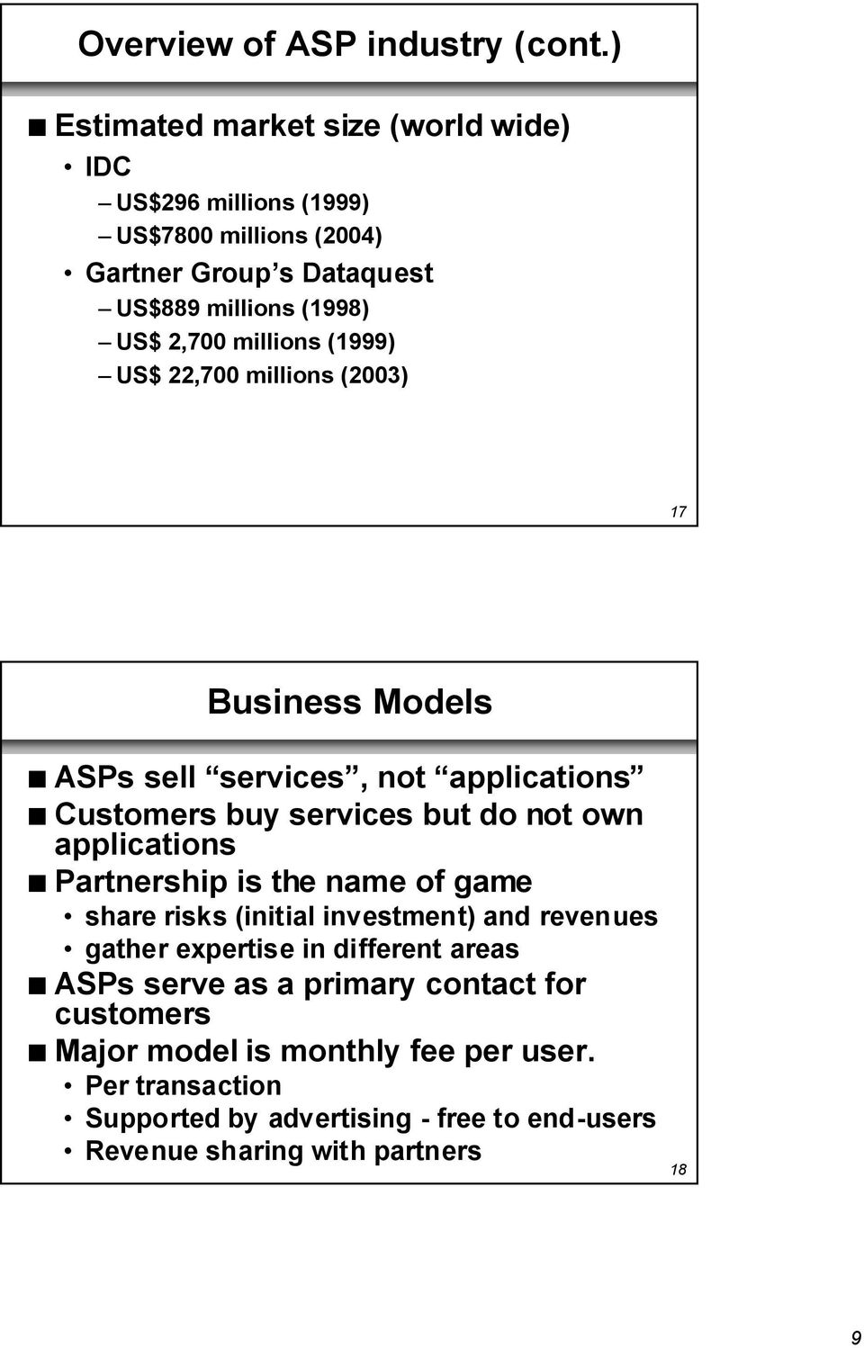 millions (1999) Ð US$ 22,700 millions (2003) 17 Business Models n ASPs sell ÒservicesÓ, not ÒapplicationsÓ n Customers buy services but do not own applications n