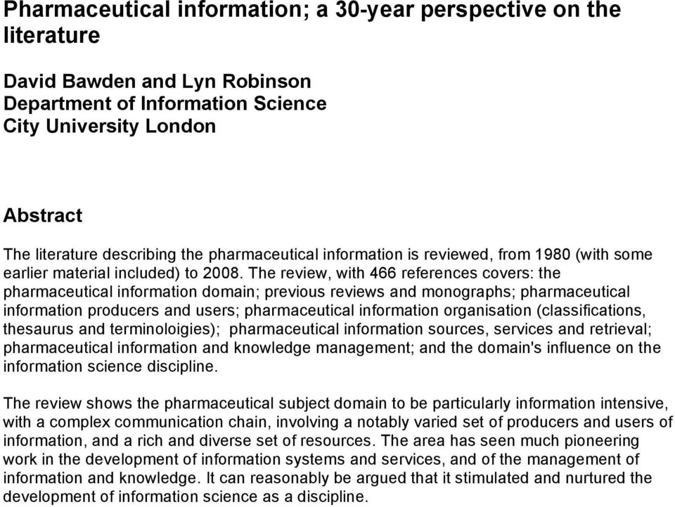 The review, with 466 references covers: the pharmaceutical information domain; previous reviews and monographs; pharmaceutical information producers and users; pharmaceutical information organisation