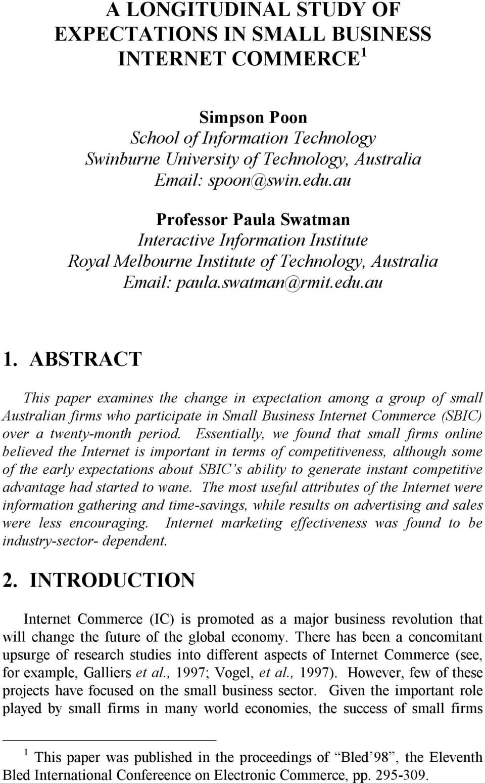 ABSTRACT This paper examines the change in expectation among a group of small Australian firms who participate in Small Business Internet Commerce (SBIC) over a twenty-month period.