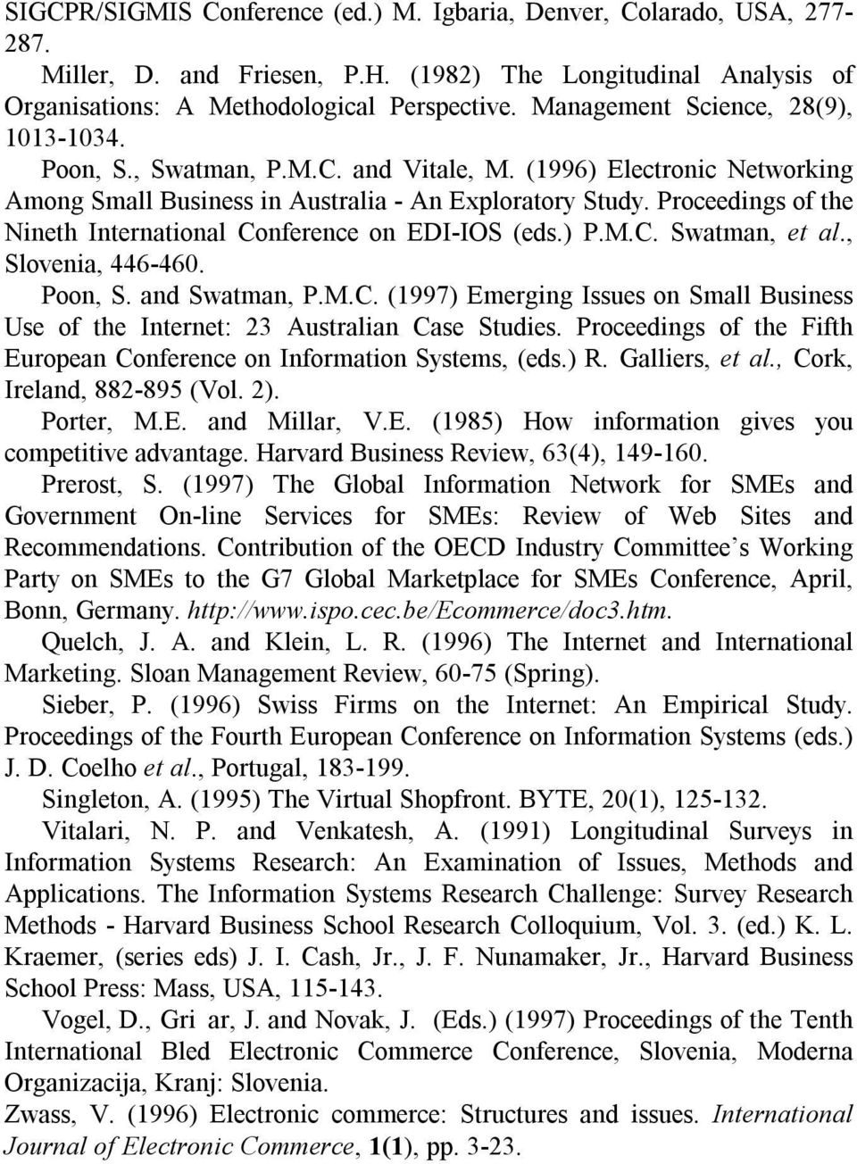 Proceedings of the Nineth International Conference on EDI-IOS (eds.) P.M.C. Swatman, et al., Slovenia, 446-460. Poon, S. and Swatman, P.M.C. (1997) Emerging Issues on Small Business Use of the Internet: 23 Australian Case Studies.