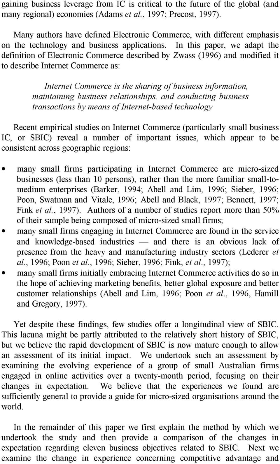 In this paper, we adapt the definition of Electronic Commerce described by Zwass (1996) and modified it to describe Internet Commerce as: Internet Commerce is the sharing of business information,