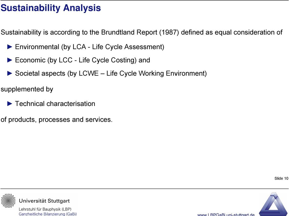 Economic (by LCC - Life Cycle Costing) and Societal aspects (by LCWE Life Cycle Working