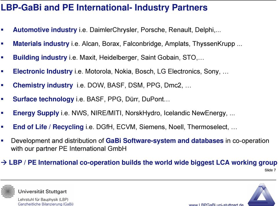 e. BASF, PPG, Dürr, DuPont Energy Supply i.e. NWS, NIRE/MITI, NorskHydro, Icelandic NewEnergy,... End of Life / Recycling i.e. DGfH, ECVM, Siemens, Noell, Thermoselect, Development and