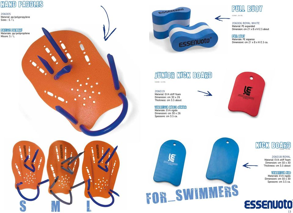 junior kick board 206019 Material: EVA stiff foam Dimension: cm 30 x 26 Thickness: cm 3.