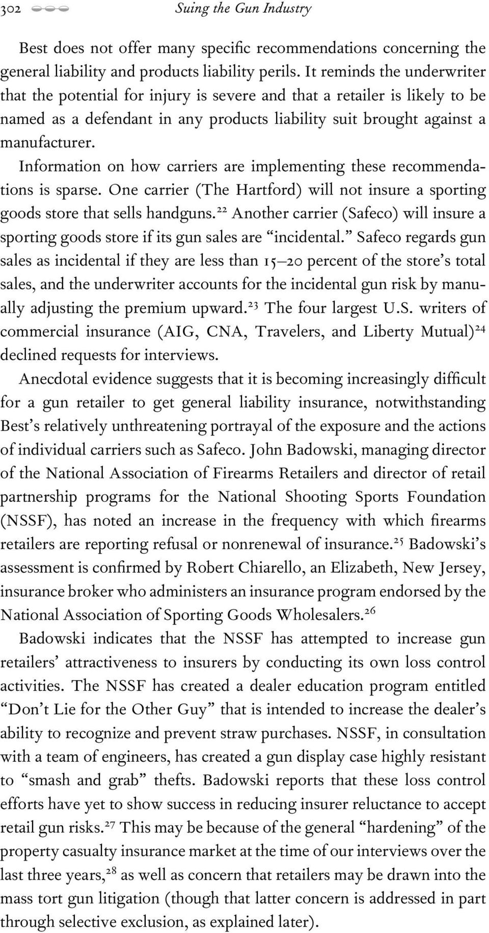 Information on how carriers are implementing these recommendations is sparse. One carrier (The Hartford) will not insure a sporting goods store that sells handguns.
