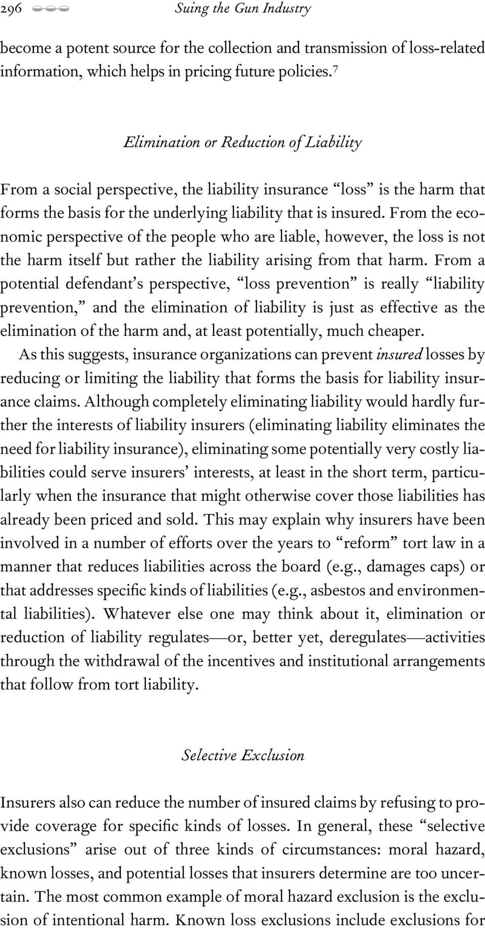 From the economic perspective of the people who are liable, however, the loss is not the harm itself but rather the liability arising from that harm.