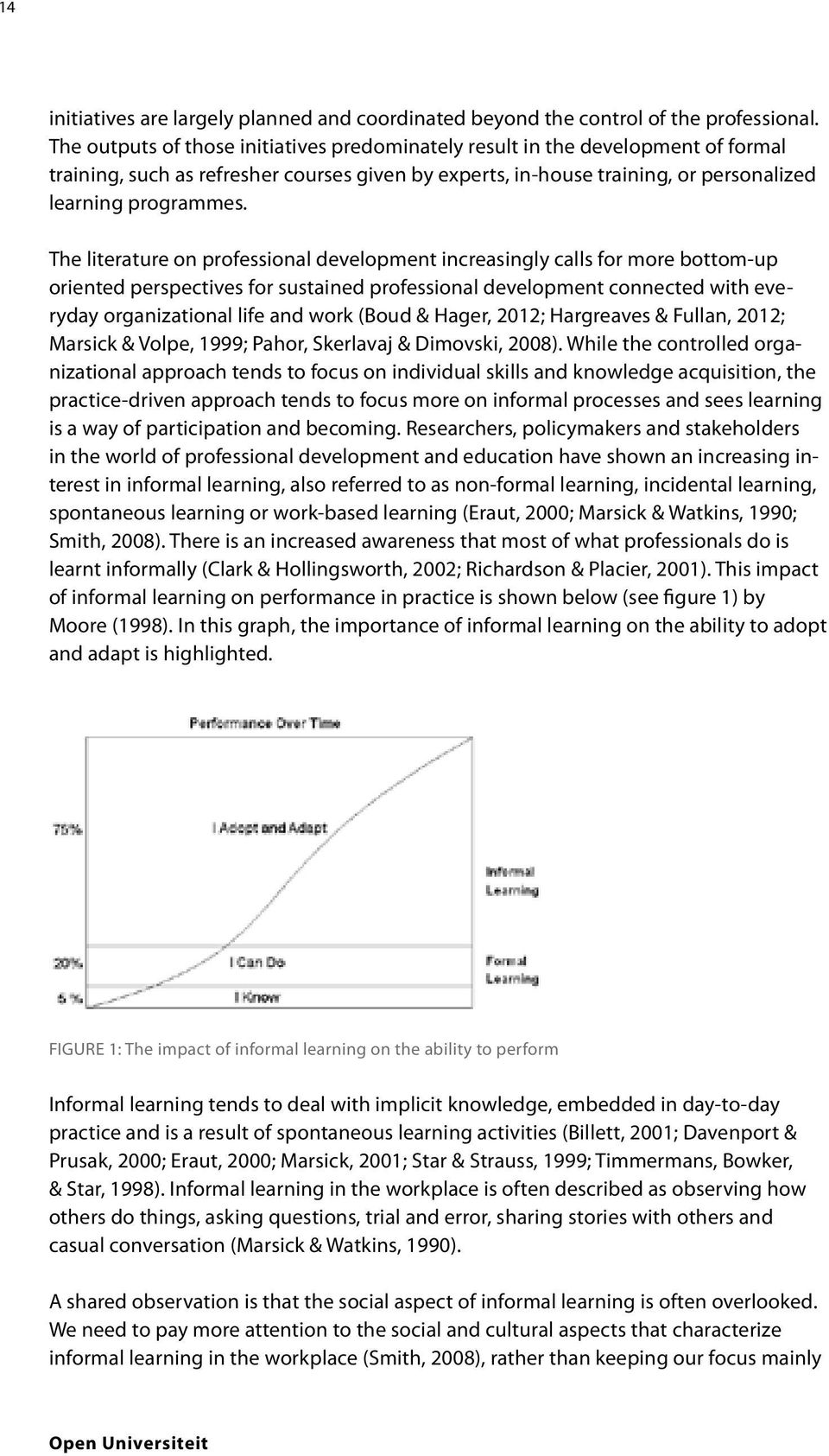 The literature on professional development increasingly calls for more bottom-up oriented perspectives for sustained professional development connected with everyday organizational life and work