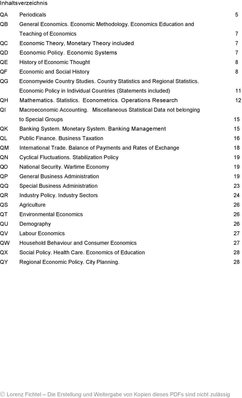 Economic Policy in Individual Countries (Statements included) 11 QH Mathematics. Statistics. Econometrics. Operations Research 12 QI Macroeconomic Accounting.