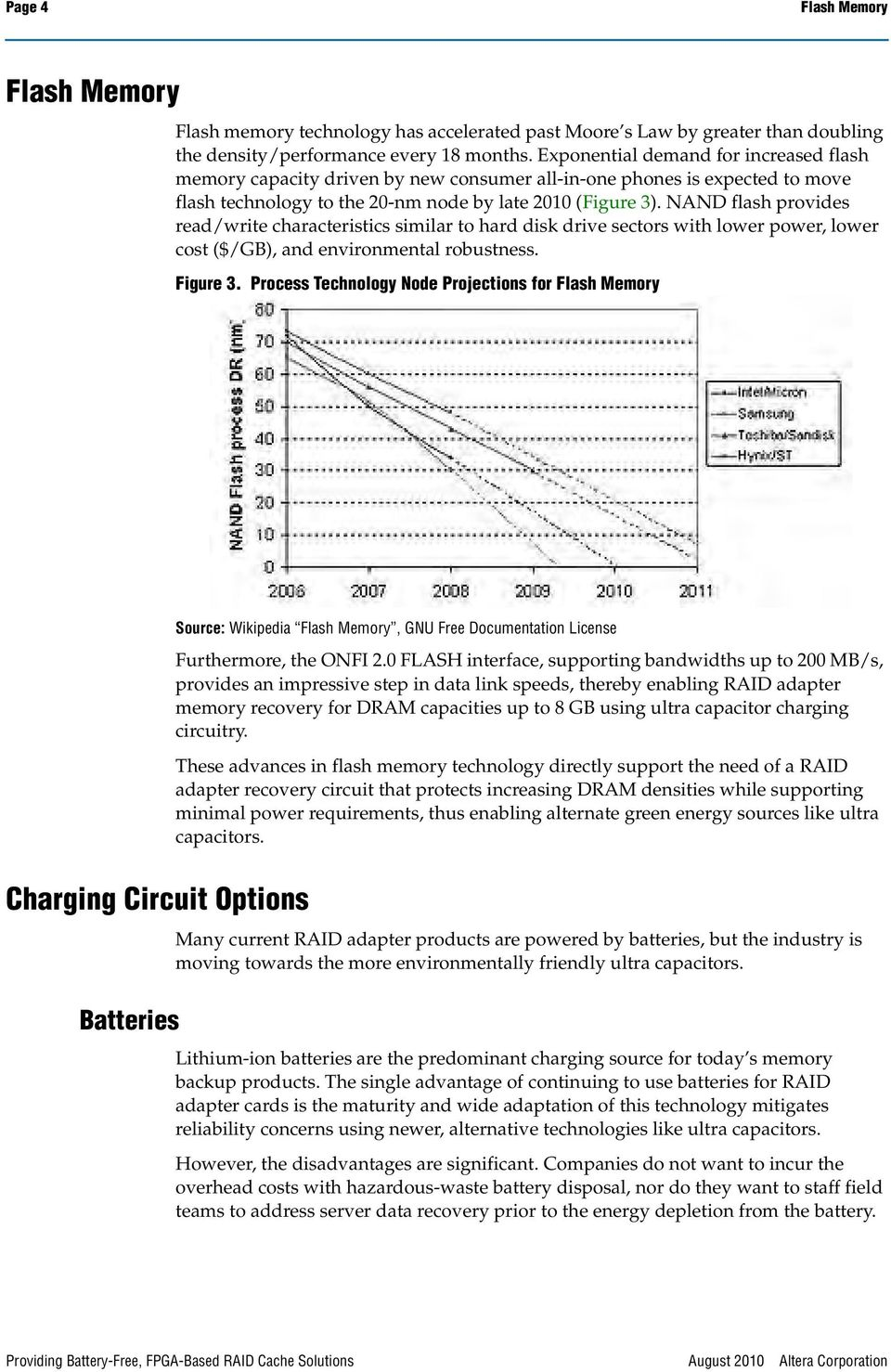 NAND flash provides read/write characteristics similar to hard disk drive sectors with lower power, lower cost ($/GB), and environmental robustness. Figure 3.