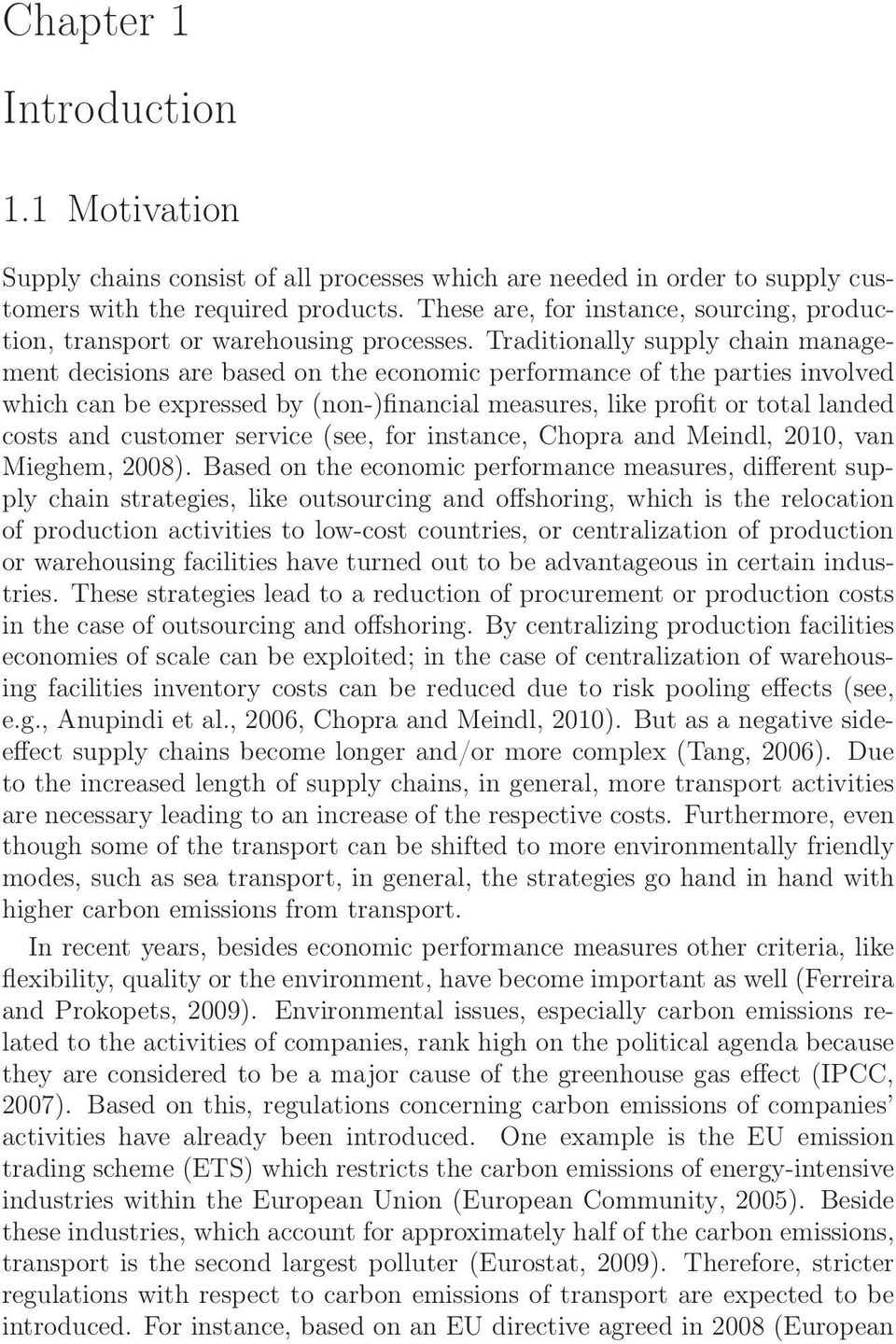 Traditionally supply chain management decisions are based on the economic performance of the parties involved which can be expressed by (non-)financial measures, like profit or total landed costs and
