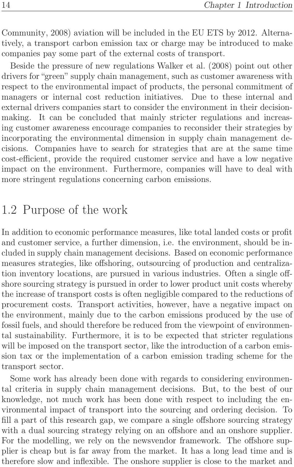 (2008) point out other drivers for green supply chain management, such as customer awareness with respect to the environmental impact of products, the personal commitment of managers or internal cost