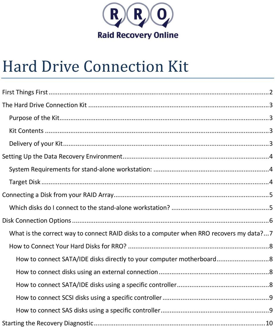 ... 5 Disk Connection Options... 6 What is the correct way to connect RAID disks to a computer when RRO recovers my data?... 7 How to Connect Your Hard Disks for RRO?