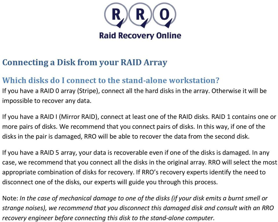We recommend that you connect pairs of disks. In this way, if one of the disks in the pair is damaged, RRO will be able to recover the data from the second disk.