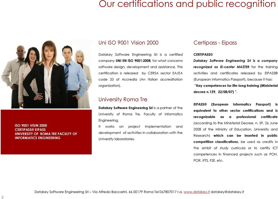This certification is released by CERSA sector EA/EA code 33 of Accredia (An Italian accreditation organization).