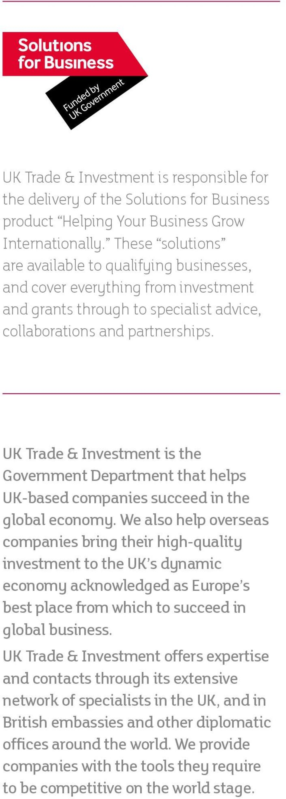 UK Trade & Investment is the Government Department that helps UK-based companies succeed in the global economy.