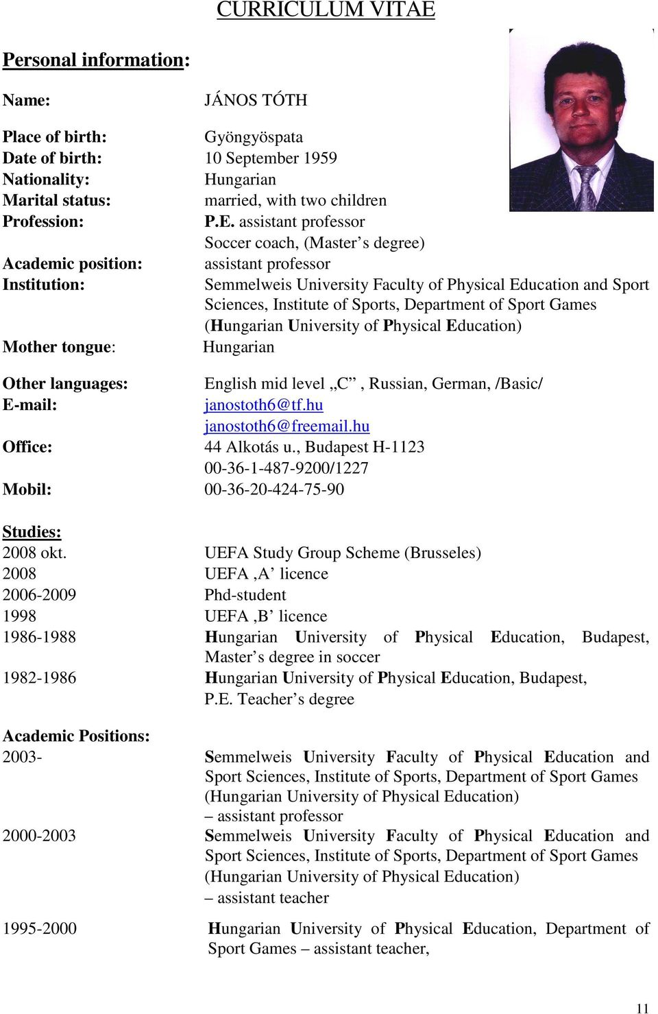 assistant professor Soccer coach, (Master s degree) Academic position: assistant professor Institution: Semmelweis University Faculty of Physical Education and Sport Sciences, Institute of Sports,