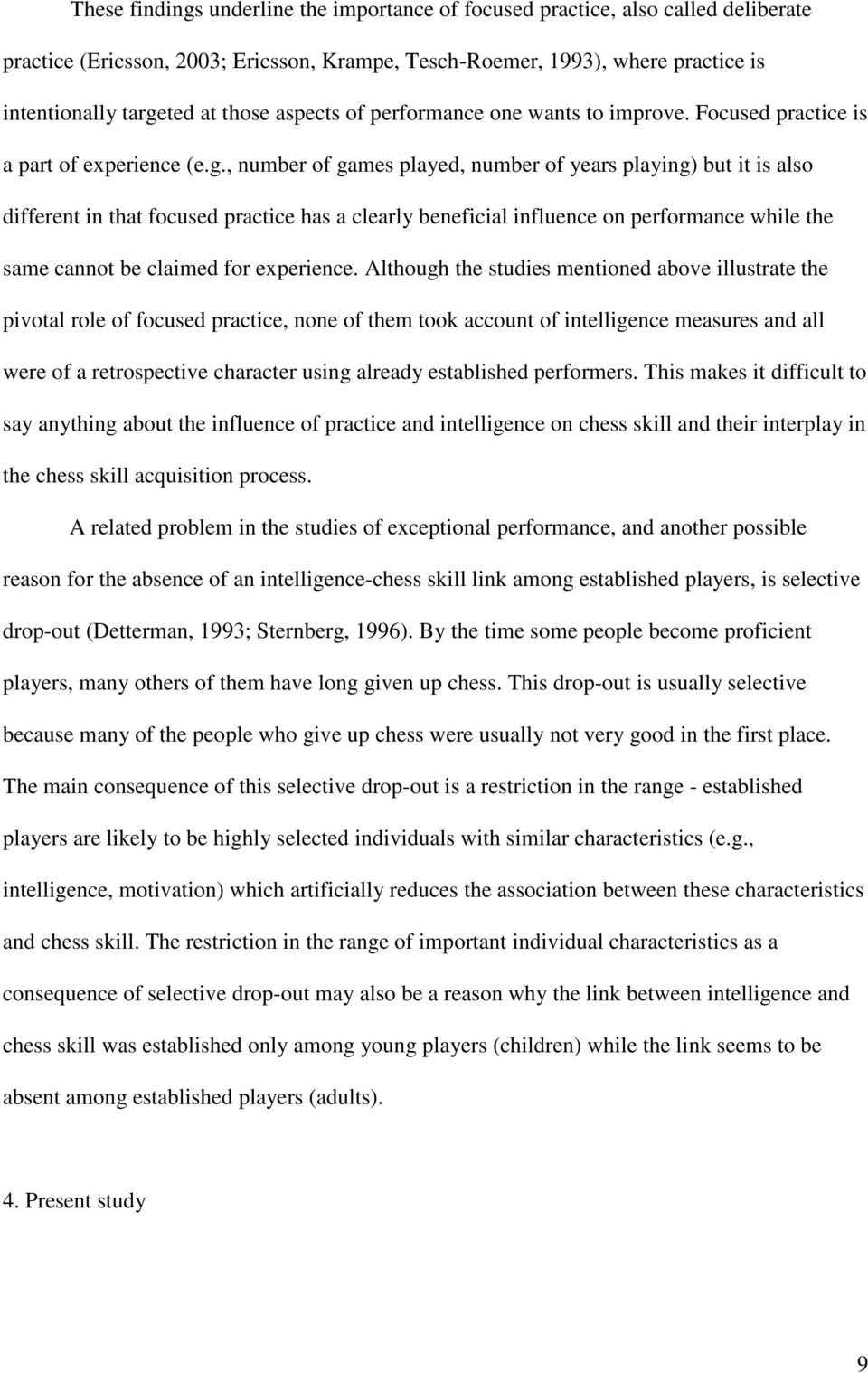 , number of games played, number of years playing) but it is also different in that focused practice has a clearly beneficial influence on performance while the same cannot be claimed for experience.