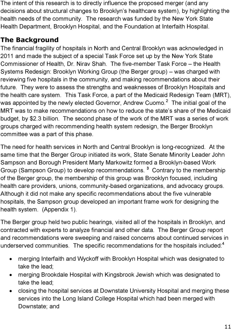 The Background The financial fragility of hospitals in North and Central Brooklyn was acknowledged in 2011 and made the subject of a special Task Force set up by the New York State Commissioner of