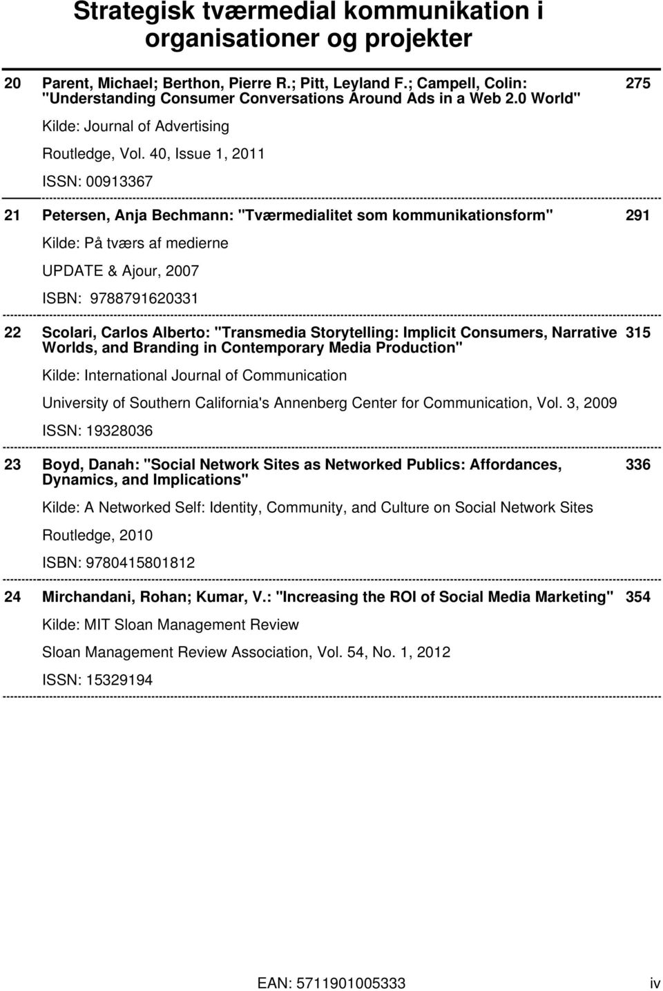 "Alberto: ""Transmedia Storytelling: Implicit Consumers, Narrative Worlds, and Branding in Contemporary Media Production"" 315 Kilde: International Journal of Communication University of Southern"