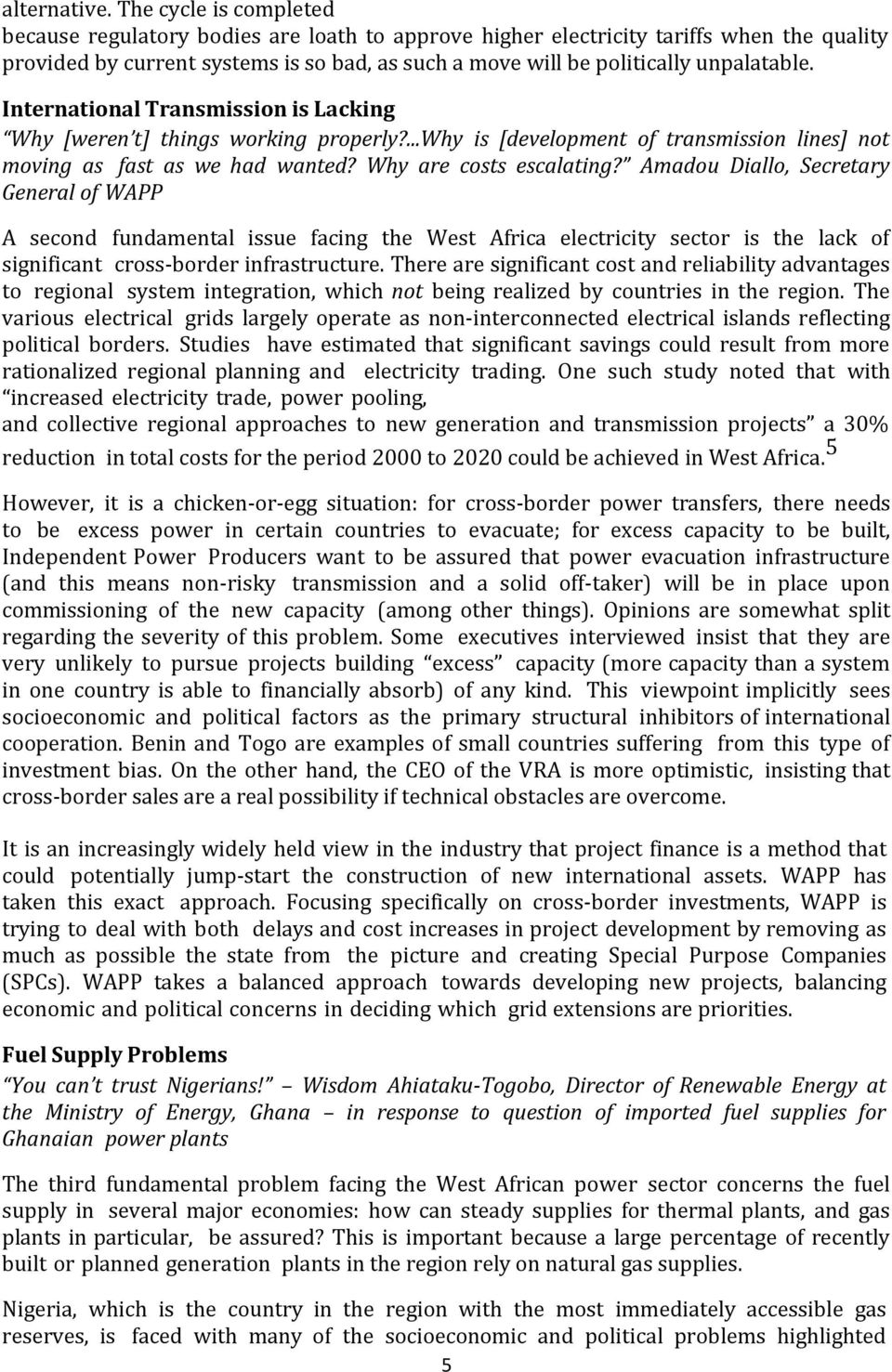 International Transmission is Lacking Why [weren t] things working properly?...why is [development of transmission lines] not moving as fast as we had wanted? Why are costs escalating?