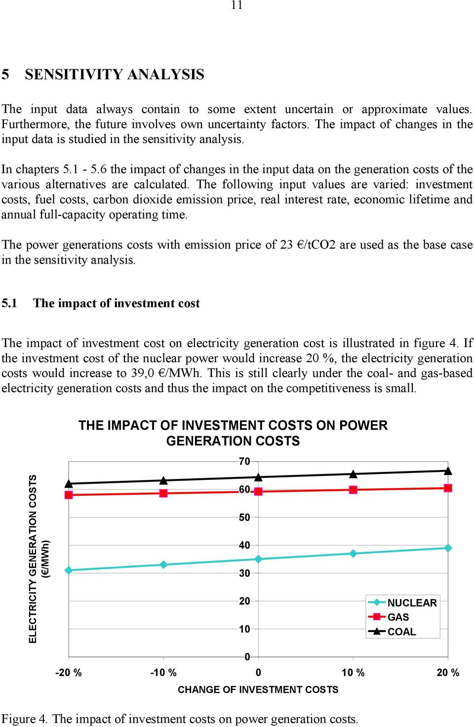 6 the impact of changes in the input data on the generation costs of the various alternatives are calculated.