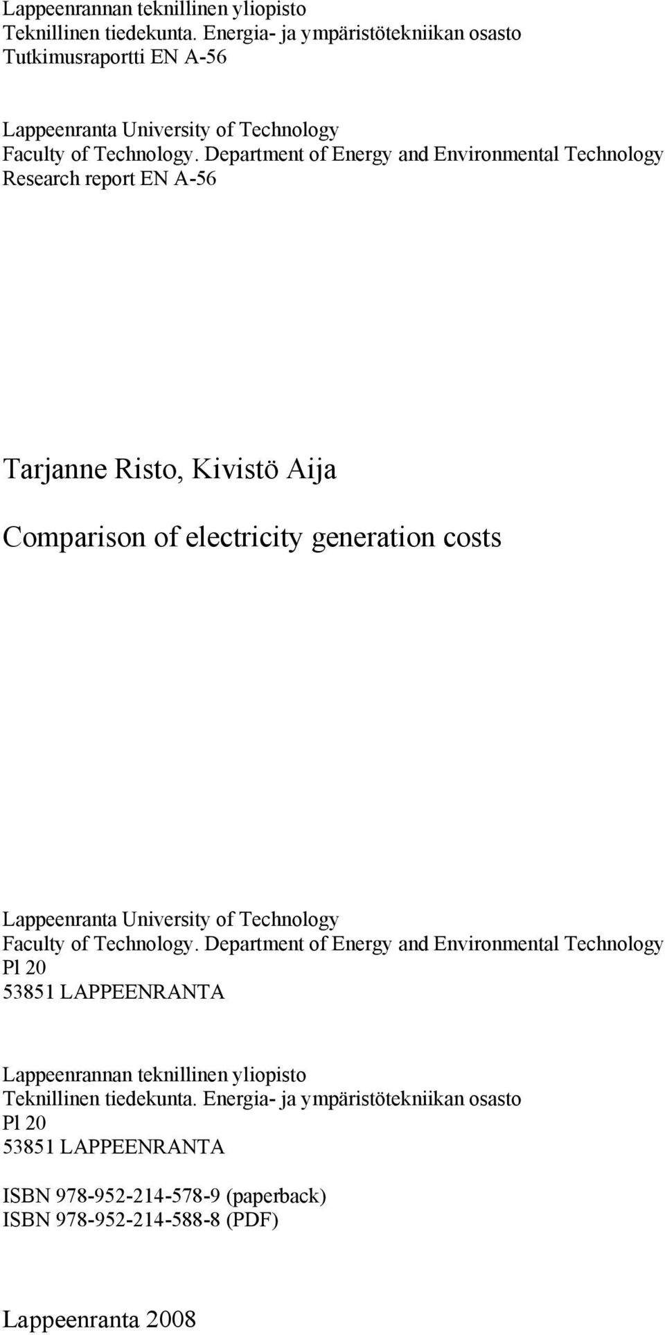 Department of Energy and Environmental Technology Research report EN A-56 Tarjanne Risto, Kivistö Aija Comparison of electricity generation costs Lappeenranta