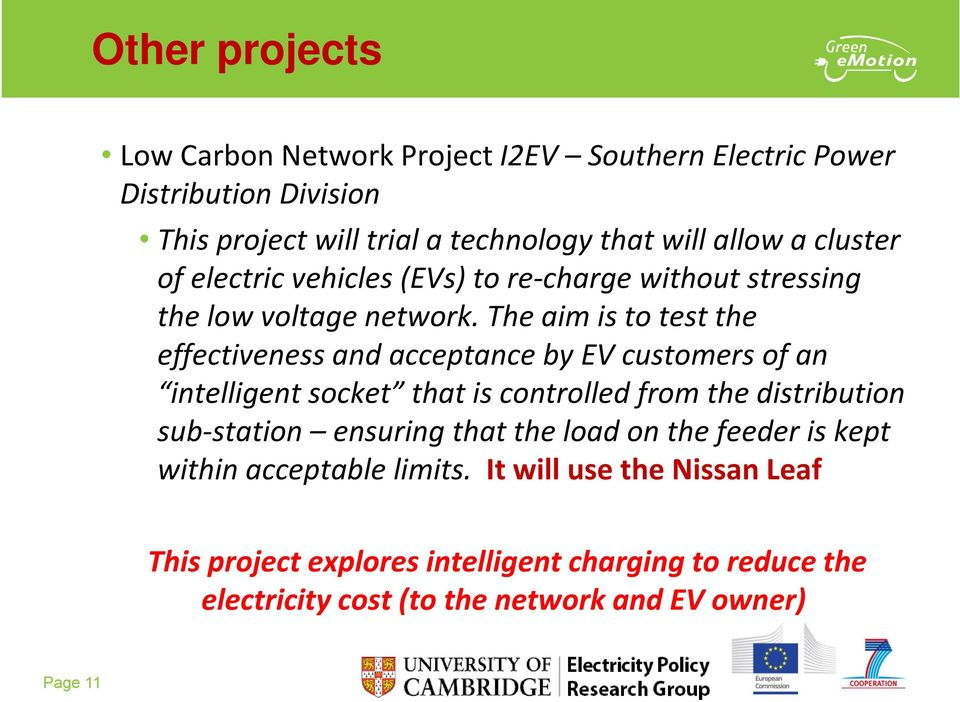 The aim is to test the effectiveness and acceptance by EV customers of an intelligent socket that is controlled from the distribution sub station ensuring that