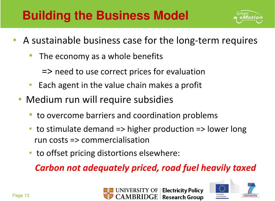 and coordination problems to stimulate demand => higher production => lower long run costs => commercialisation to offset pricing