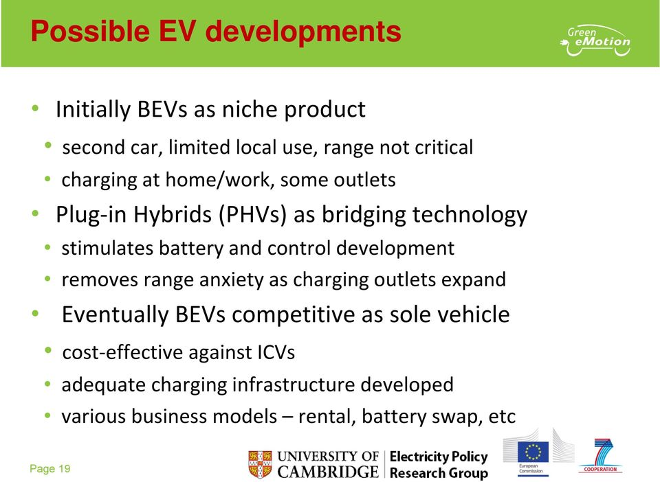range anxiety as charging outlets expand Eventually BEVs competitive as sole vehicle cost effective against ICVs adequate
