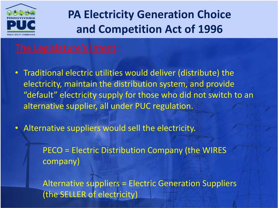 did not switch to an alternative supplier, all under PUC regulation. Alternative suppliers would sell the electricity.
