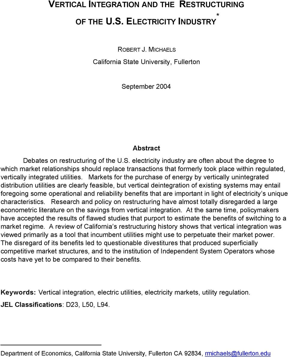 ELECTRICITY INDUSTRY * ROBERT J. MICHAELS California State University, Fullerton September 2004 Abstract Debates on restructuring of the U.S. electricity industry are often about the degree to which market relationships should replace transactions that formerly took place within regulated, vertically integrated utilities.