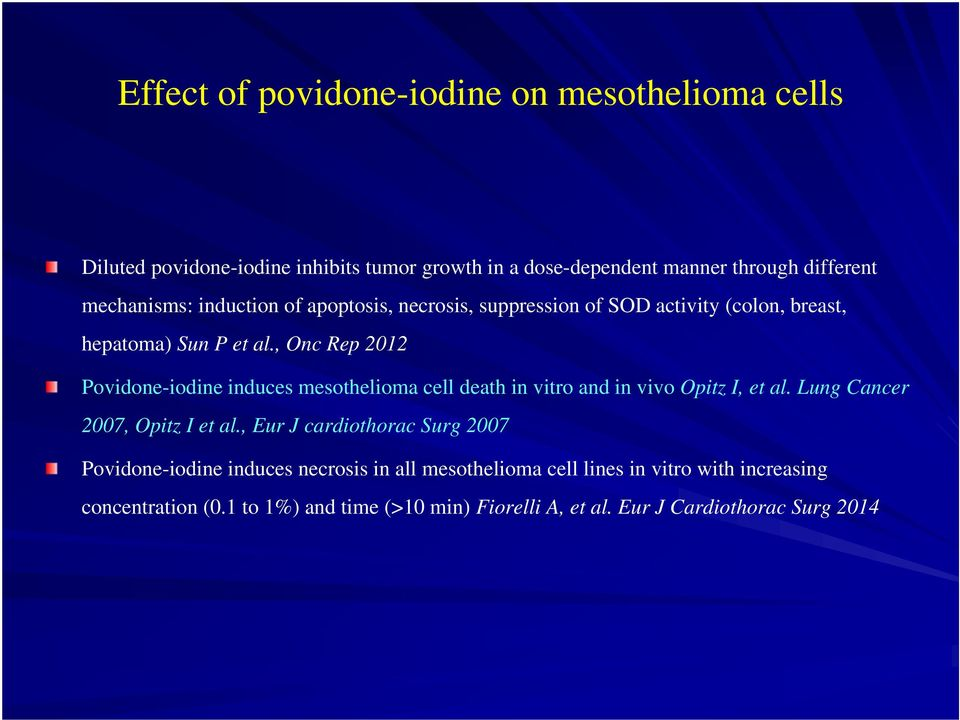, Onc Rep 2012 Povidone-iodine induces mesothelioma cell death in vitro and in vivo Opitz I, et al. Lung Cancer 2007, Opitz I et al.