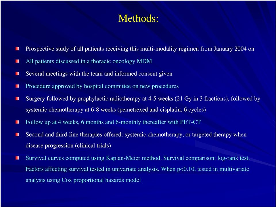 weeks (pemetrexed and cisplatin, 6 cycles) Follow up at 4 weeks, 6 months and 6-monthly thereafter with PET-CT Second and third-line therapies offered: systemic chemotherapy, or targeted therapy when
