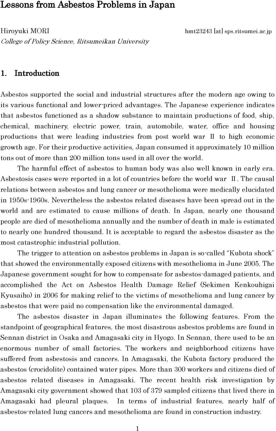 The Japanese experience indicates that asbestos functioned as a shadow substance to maintain productions of food, ship, chemical, machinery, electric power, train, automobile, water, office and