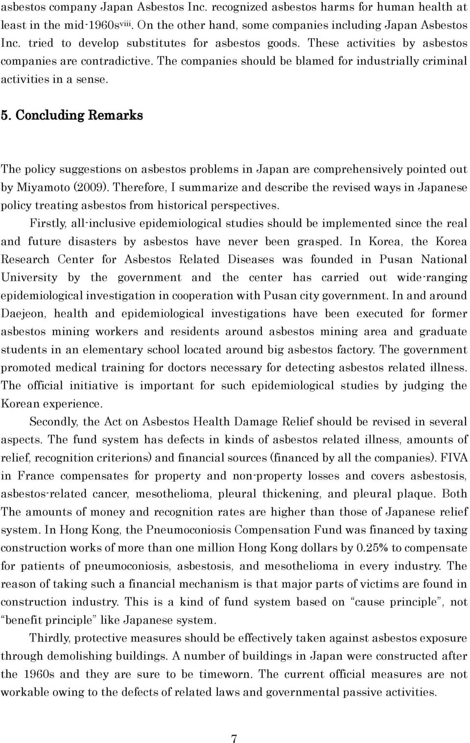 Concluding Remarks The policy suggestions on asbestos problems in Japan are comprehensively pointed out by Miyamoto (2009).