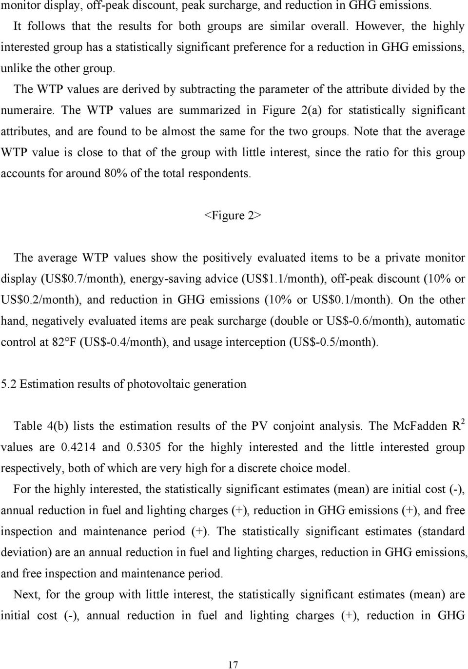 The WTP values are derived by subtracting the parameter of the attribute divided by the numeraire.
