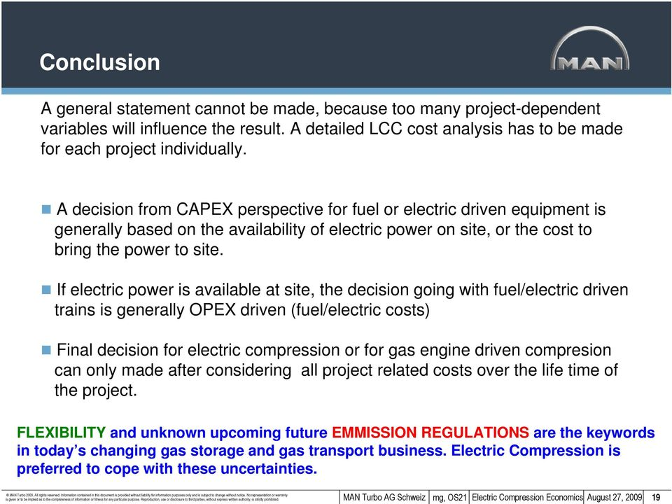 If electric power is available at site, the decision going with fuel/electric driven trains is generally OPEX driven (fuel/electric costs) Final decision for electric compression or for gas engine