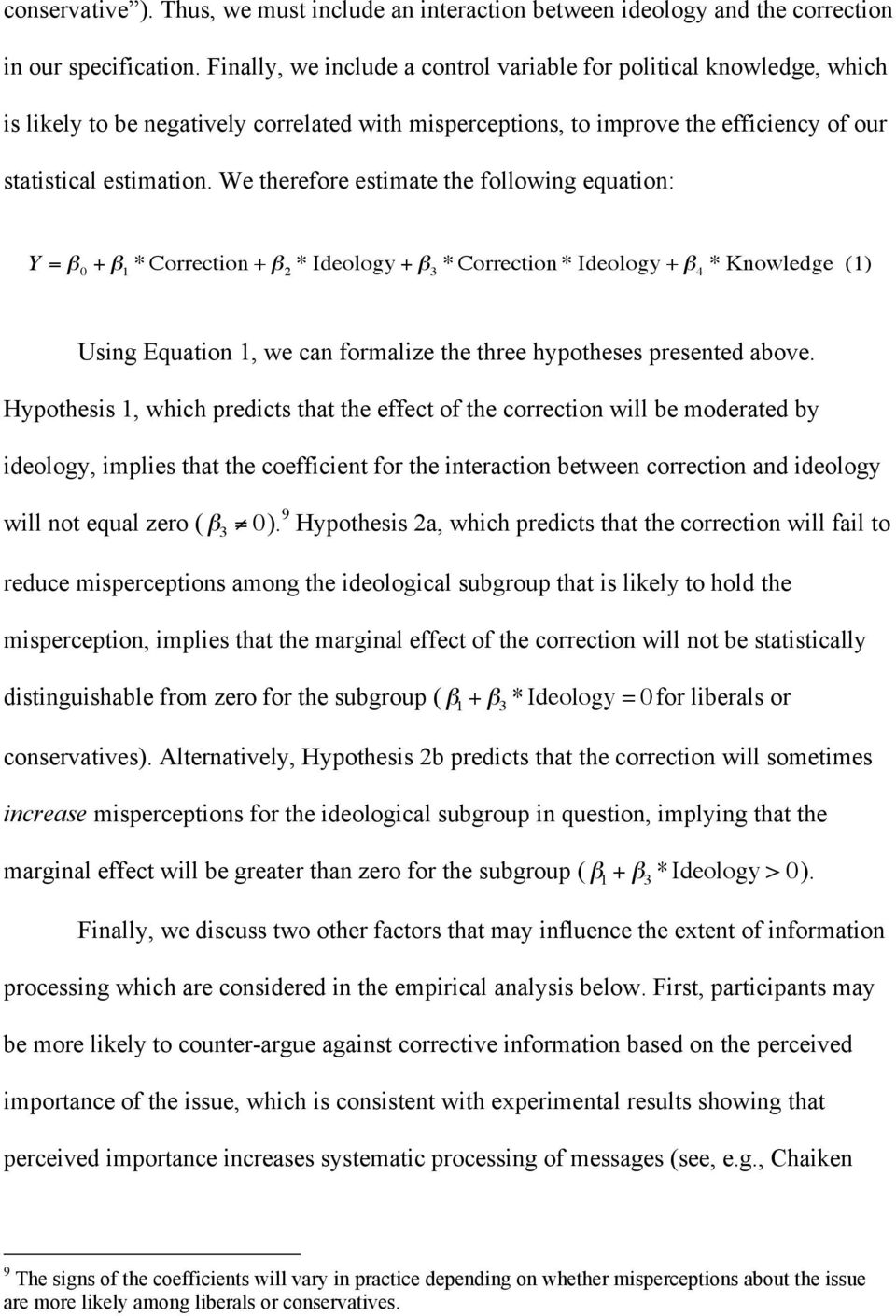 We therefore estimate the following equation: Y = β 0 + β 1 * Correction + β 2 * Ideology + β 3 * Correction * Ideology + β 4 * Knowledge (1) Using Equation 1, we can formalize the three hypotheses