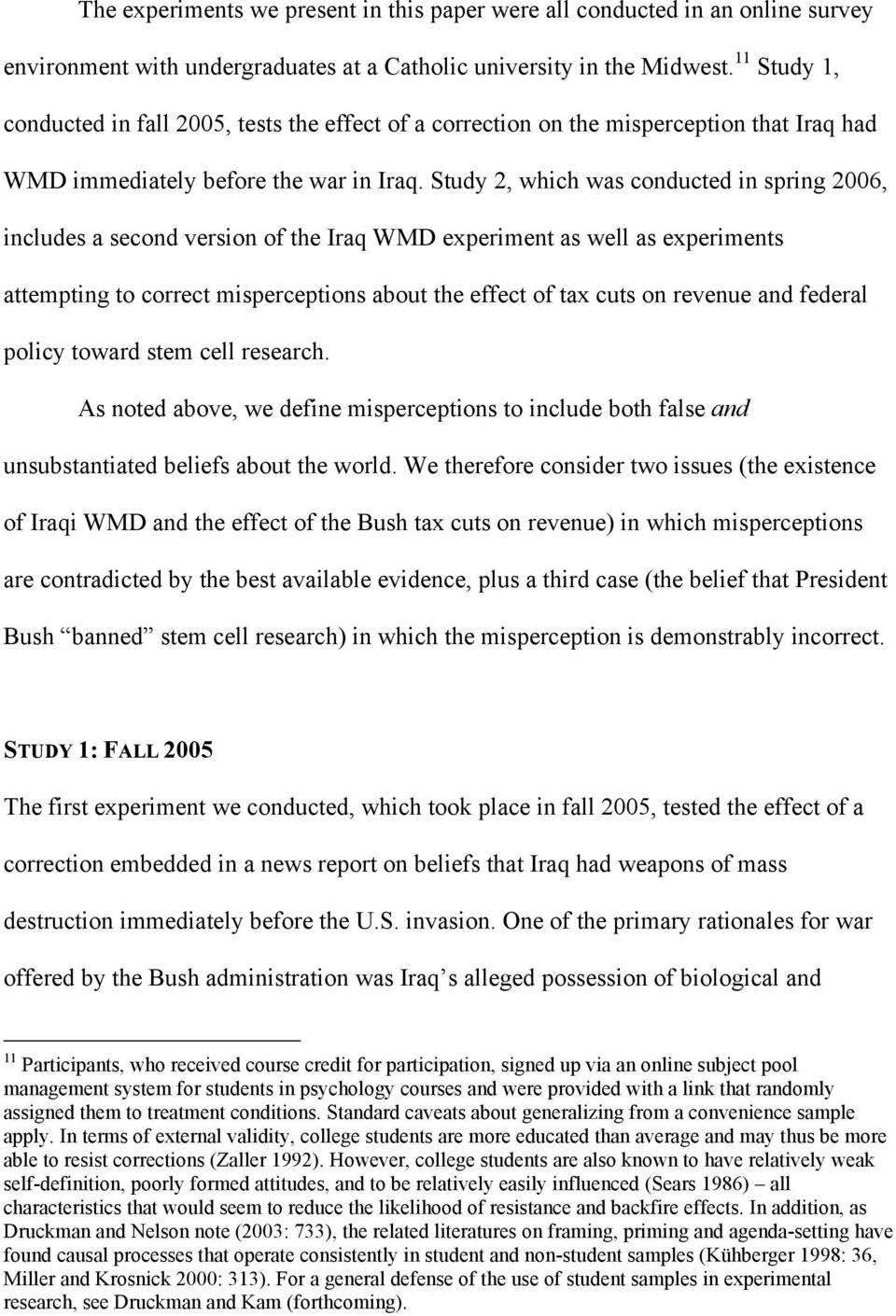 Study 2, which was conducted in spring 2006, includes a second version of the Iraq WMD experiment as well as experiments attempting to correct misperceptions about the effect of tax cuts on revenue